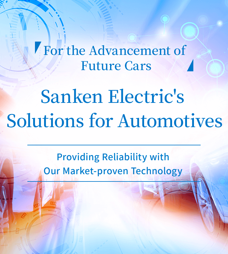 Contributing to the Advancement of Future Cars Sanken Electric's Solutions for Automotives