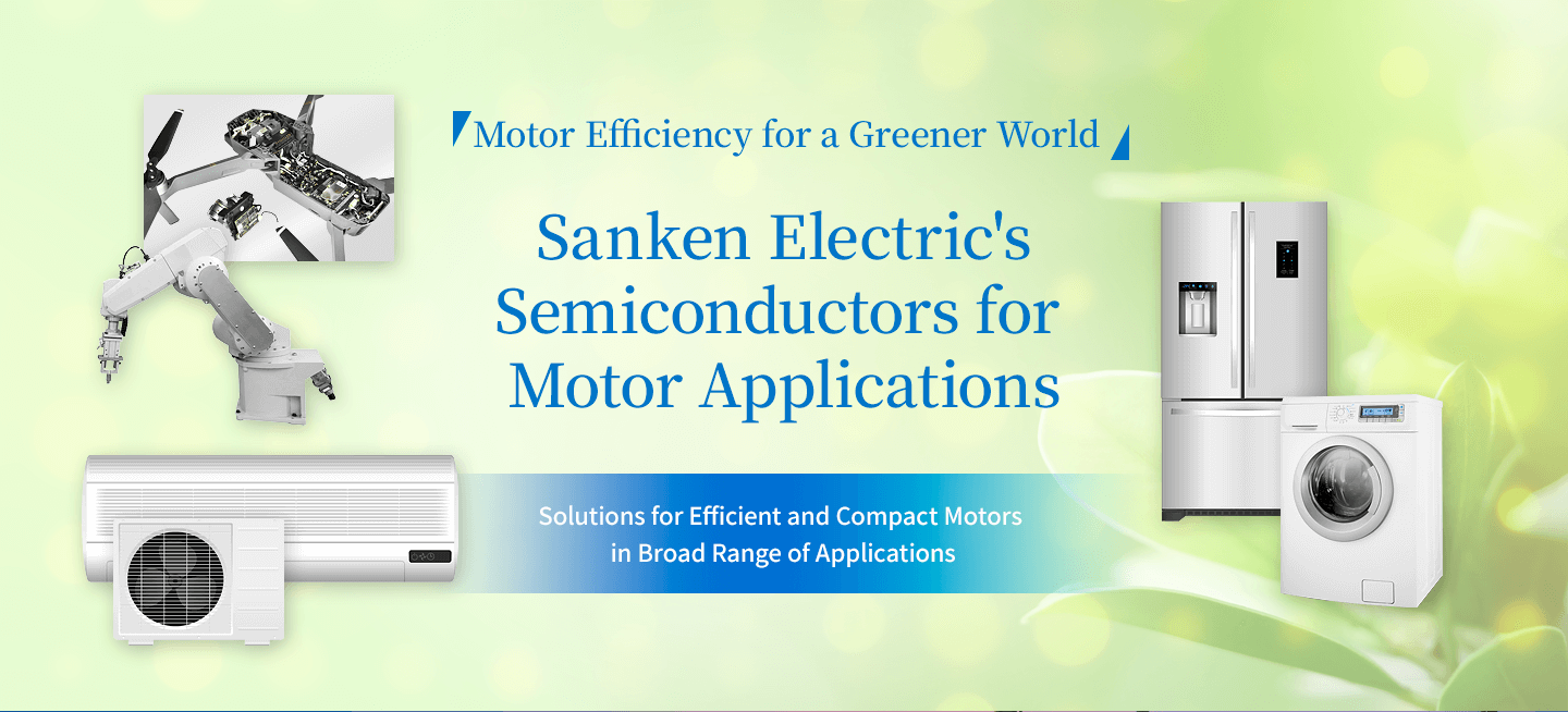 Improving Motor Efficiency for a Greener World Sanken Electric's Semiconductor Solutions for Motor Applications